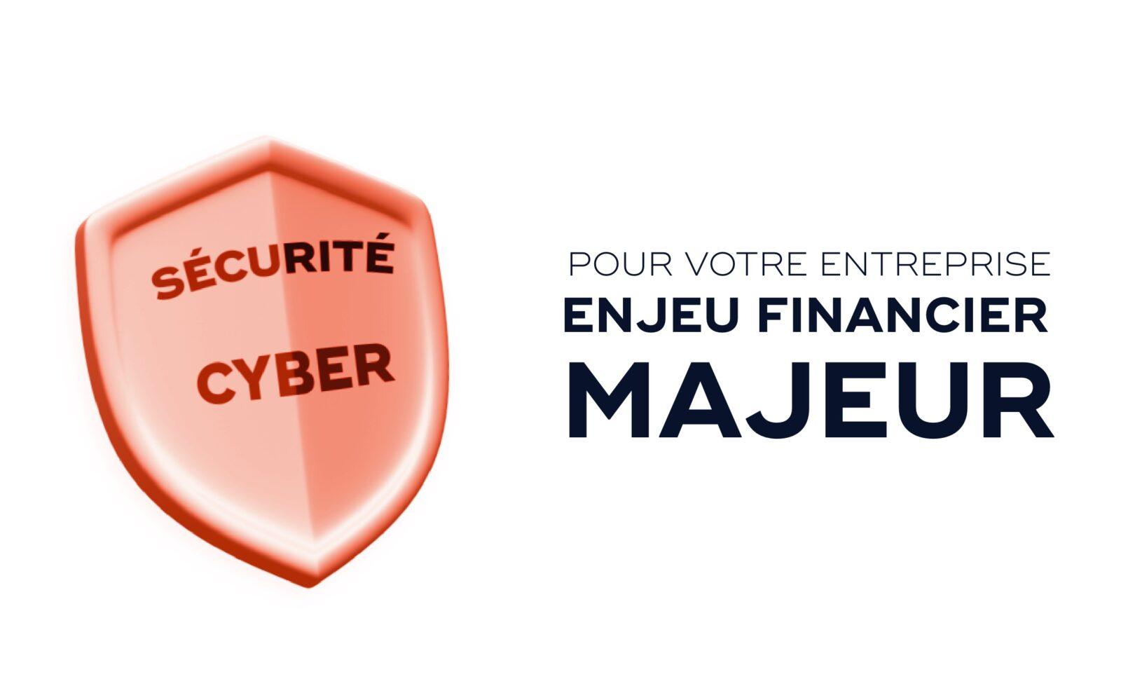 Cyber sécurité - enjeu financier Majeur Pour votre entreprise